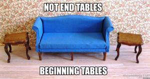 Not End Tables Beginning tables